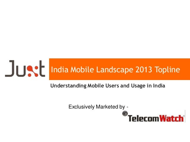 India Mobile Landscape 2013 Topline Understanding Mobile Users and Usage in India Exclusively Marketed by -