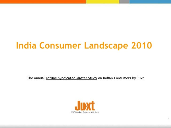 India Consumer Landscape 2010 The annual  Offline Syndicated Master Study  on Indian Consumers by Juxt