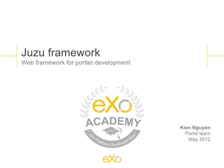 Juzu frameworkWeb framework for portlet development                                        Kien Nguyen                    ...