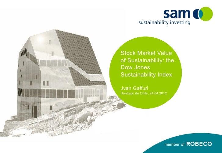 Stock Market Valueof Sustainability: theDow JonesSustainability IndexJvan GaffuriSantiago de Chile, 24.04.2012