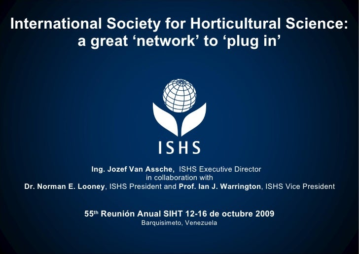 International Society for Horticultural Science: a great 'network' to 'plug in' Ing. Jozef Van Assche,  ISHS Executive Dir...
