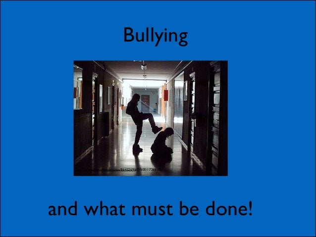 Bullying  http://www.flickr.com/photos/86452696@N00/17268099/  and what must be done!