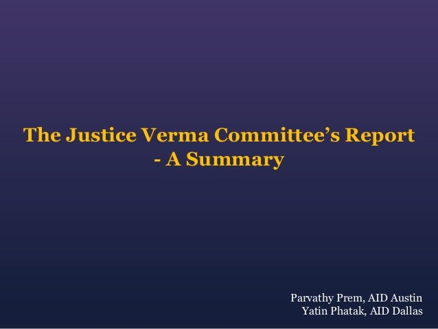 verma commission report Home the justice js verma committee report and the armed forces the justice js verma committee report and the armed forces  should take up the issue with the ministry of defence and through the same to the concerned who are to act on the report of the verma commission verma commission has given a recommendation based on the representation.
