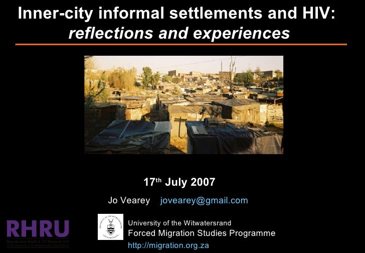 Inner-city informal settlements and HIV:  reflections and experiences 17 th  July 2007 Jo Vearey  [email_address]   Univer...