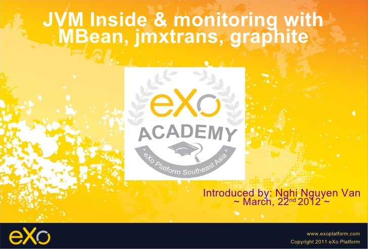 JVM Inside & monitoring with MBean, jmxtrans, graphite               Introduced by: Nghi Nguyen Van                     ~ ...