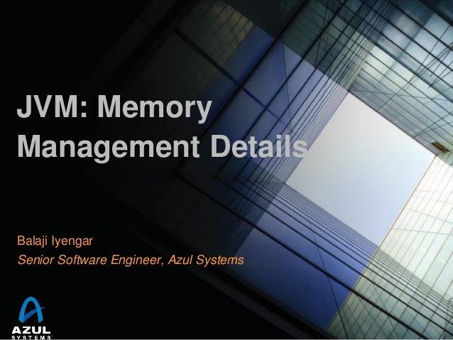JVM: Memory Management Details Balaji Iyengar  Senior Software Engineer, Azul Systems