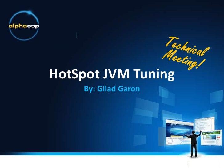 HotSpot JVM Tuning<br />By: Gilad Garon<br />Technical<br />Meeting!<br />
