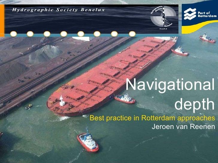 Navigational depth Best practice in Rotterdam approaches Jeroen van Reenen