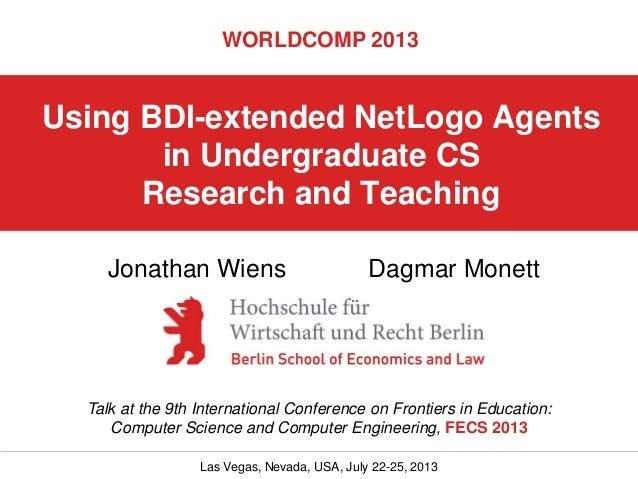 WORLDCOMP 2013  Using BDI-extended NetLogo Agents in Undergraduate CS Research and Teaching Jonathan Wiens  Dagmar Monett ...