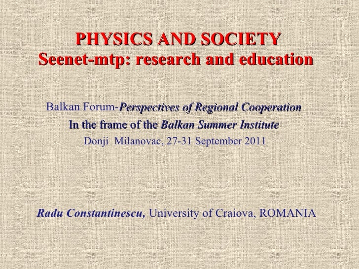 PHYSICS AND SOCIETYSeenet-mtp: research and education Balkan Forum-Perspectives of Regional Cooperation     In the frame o...