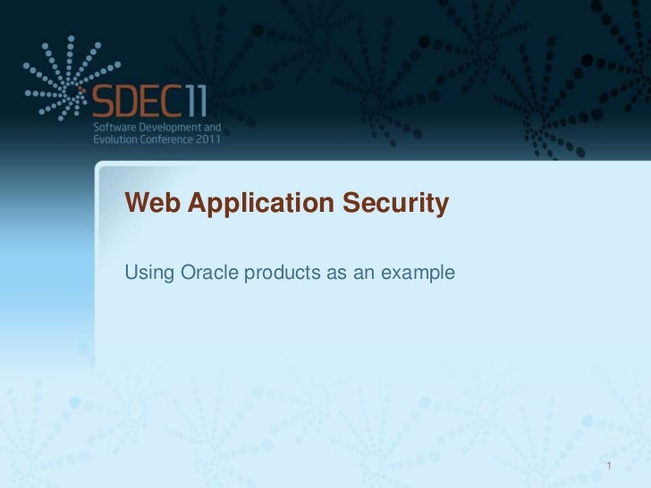Web Application SecurityUsing Oracle products as an example                                      1