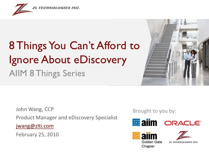 8 Things You Can't Afford to Ignore with eDiscovery AIIM 8 Things Series    John Wang, CCP                              Br...