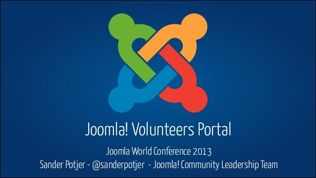 Joomla! Volunteers Portal Joomla World Conference 2013 Sander Potjer - @sanderpotjer - Joomla! Community Leadership Team