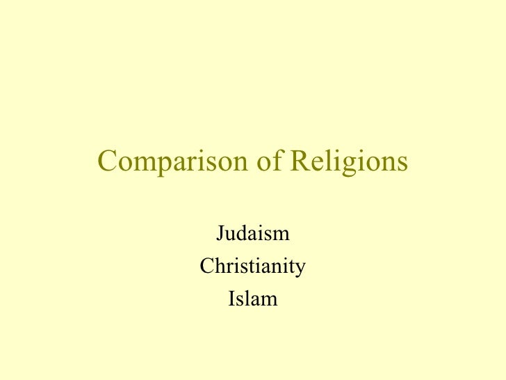 Comparison of Religions Judaism Christianity Islam