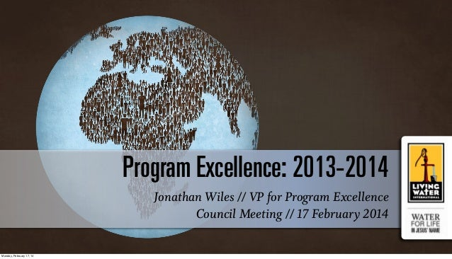 Program Excellence: 2013-2014 Jonathan Wiles // VP for Program Excellence Council Meeting // 17 February 2014 Monday, Febr...