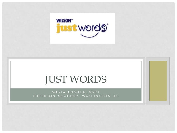 JUST WORDS        MARIA ANGALA, NBCTJEFFERSON ACADEMY, WASHINGTON DC