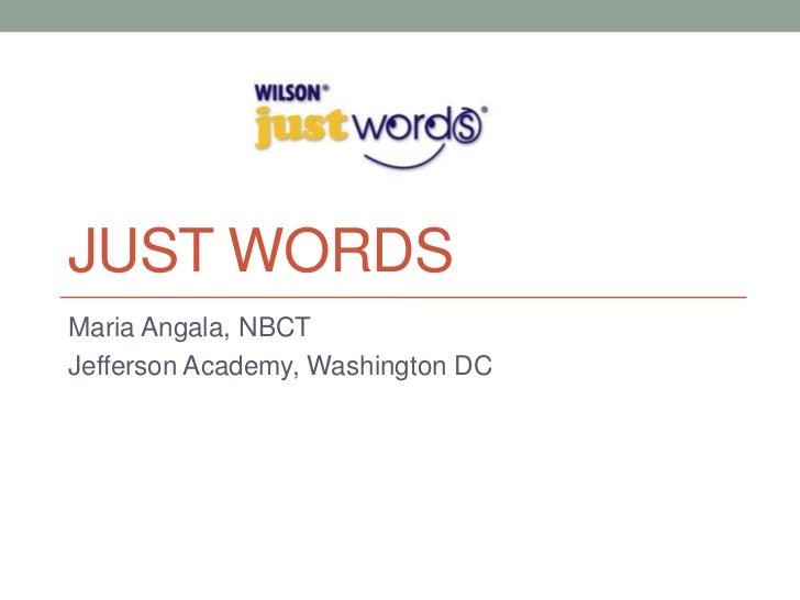 JUST WORDSMaria Angala, NBCTJefferson Academy, Washington DC