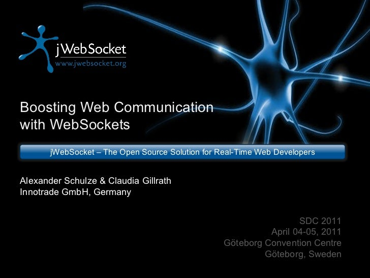 Boosting Web Communication with WebSockets jWebSocket – The Open Source Solution for Real-Time Web Developers SDC 2011 Apr...