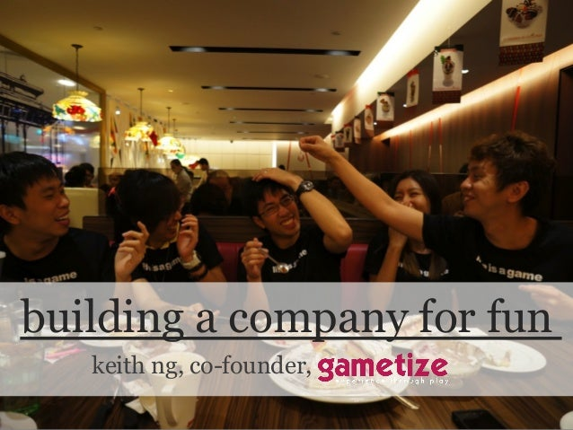 JWEF Singapore - Building a company for fun, by Keith Ng, Gametize