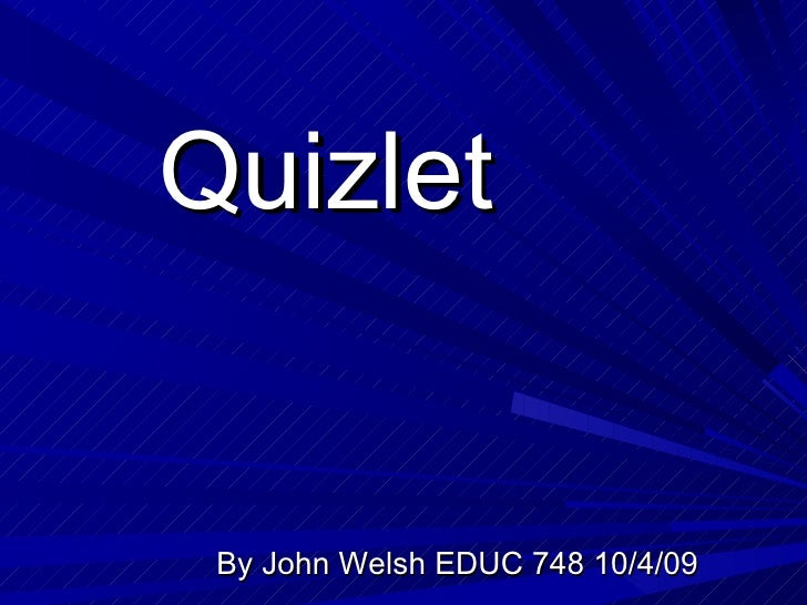 Quizlet John Welsh EDCU 748