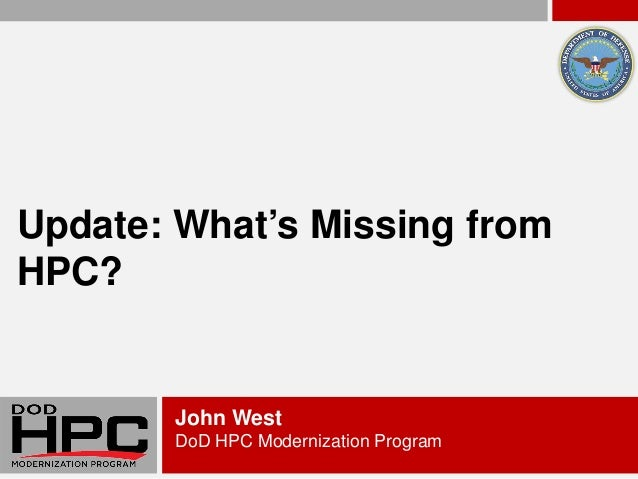 Update: What's Missing fromHPC?       John West       DoD HPC Modernization Program