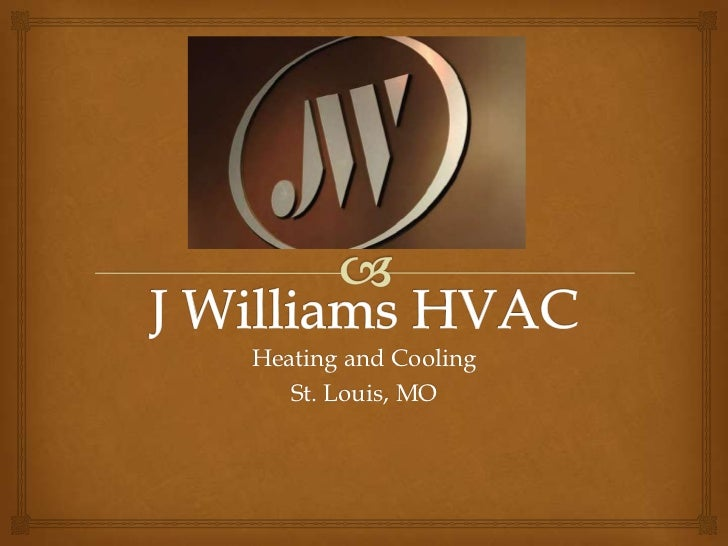 J Williams HVAC<br />Heating and Cooling<br />St. Louis, MO<br />