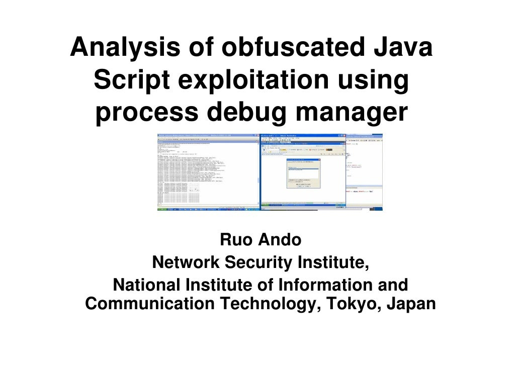 Analysis of obfuscated Java Script exploitation using process debug manager                 Ruo Ando        Network Securi...