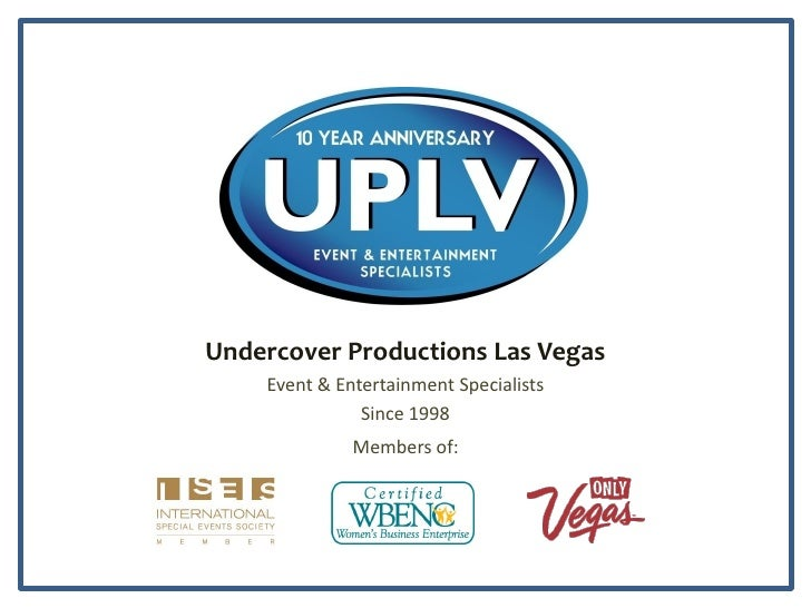 Undercover Productions Las Vegas     Event & Entertainment Specialists                Since 1998               Members of: