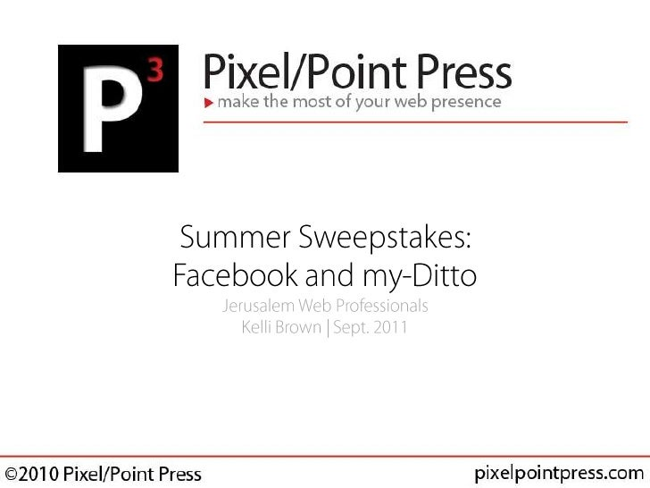 Summer Sweepstakes: Facebook and my-DittoJerusalem Web ProfessionalsKelli Brown | Sept. 2011<br />