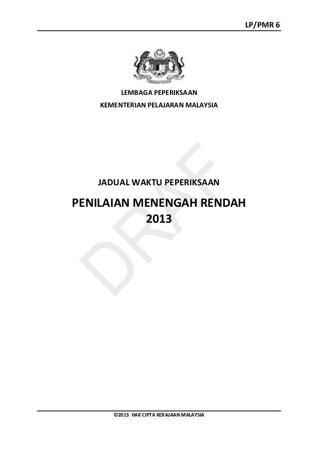LP/PMR 6 ©2013 HAK CIPTA KERAJAAN MALAYSIA LEMBAGA PEPERIKSAAN KEMENTERIAN PELAJARAN MALAYSIA JADUAL WAKTU PEPERIKSAAN PEN...