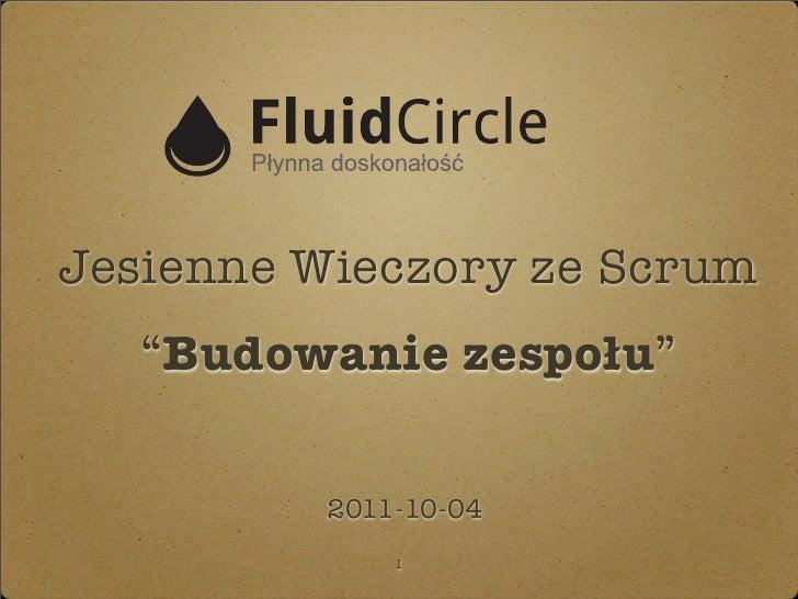 """Jesienne Wieczory ze Scrum   """"Budowanie zespołu""""         2011-10-04             1"""