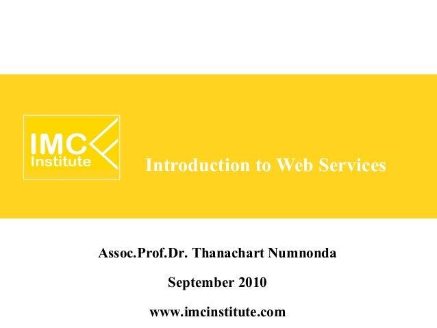 Introduction to Web ServicesAssoc.Prof.Dr. Thanachart Numnonda           September 2010        www.imcinstitute.com