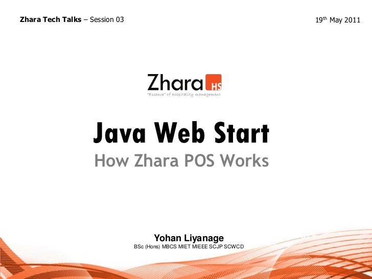 Zhara Tech Talks – Session 03                                           19th May 2011                    Java Web Start   ...