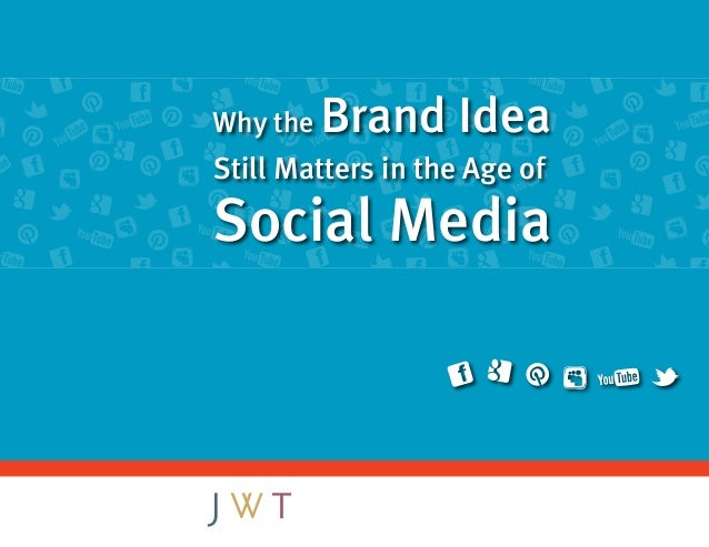 Why the   Brand IdeaStill Matters in the Age ofSocial Media
