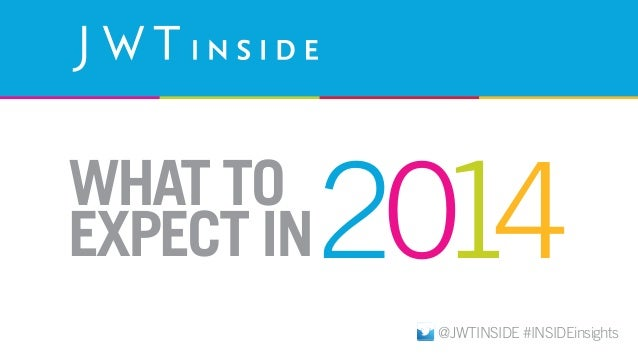 WHAT TO EXPECT IN  2014 @JWTINSIDE #INSIDEinsights