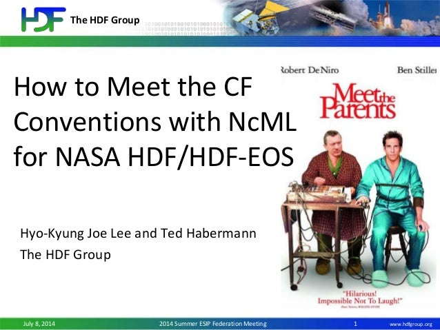 The HDF Group www.hdfgroup.orgJuly 8, 2014 2014 Summer ESIP Federation Meeting How to Meet the CF Conventions with NcML fo...