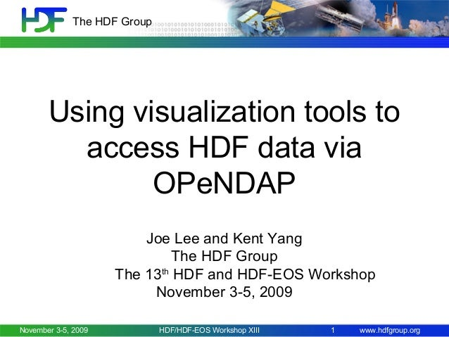 The HDF Group  Using visualization tools to access HDF data via OPeNDAP Joe Lee and Kent Yang The HDF Group The 13th HDF a...