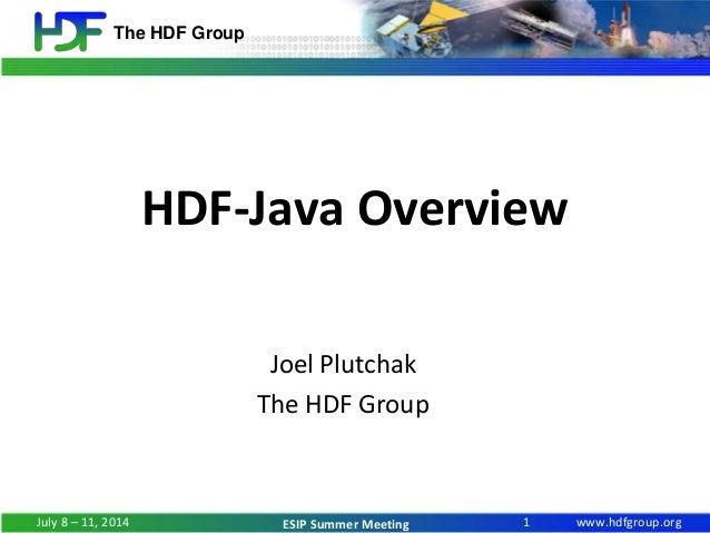 www.hdfgroup.org The HDF Group ESIP Summer Meeting HDF-Java Overview Joel Plutchak The HDF Group 1July 8 – 11, 2014