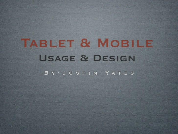 Tablet & Mobile  Usage & Design  B y : J u s t i n   Ya t e s