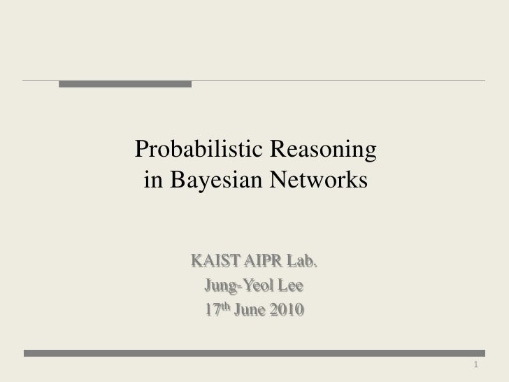Probabilistic Reasoning  in Bayesian Networks        KAIST AIPR Lab.       Jung-Yeol Lee       17th June 2010             ...