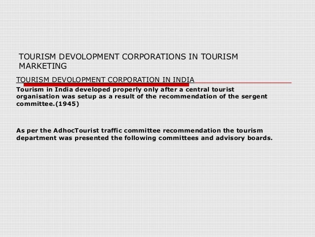 TOURISM DEVOLOPMENT CORPORATIONS IN TOURISM MARKETING TOURISM DEVOLOPMENT CORPORATION IN INDIA Tourism in India developed ...