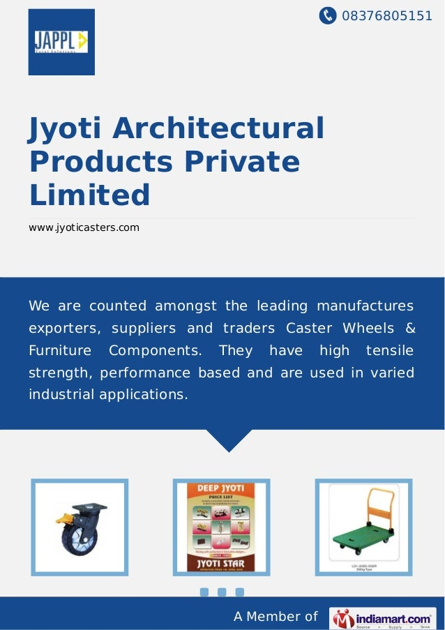 08376805151 A Member of Jyoti Architectural Products Private Limited www.jyoticasters.com We are counted amongst the leadi...