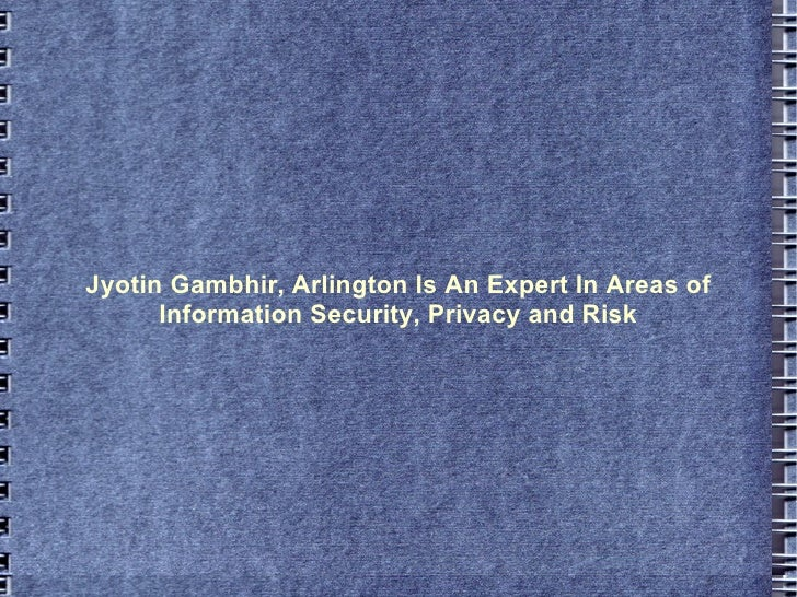 Jyotin Gambhir, Arlington Is An Expert In Areas of Information Security, Privacy and Risk