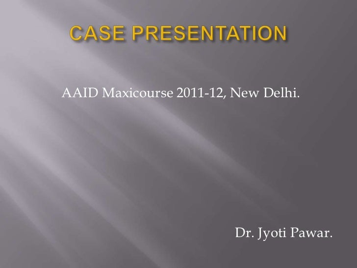 AAID Maxicourse 2011-12, New Delhi.                         Dr. Jyoti Pawar.