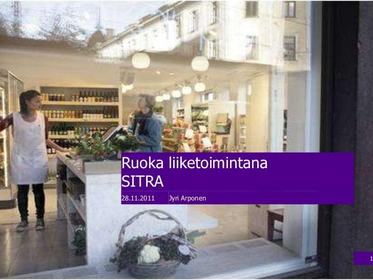 Ruoka liiketoimintanaSITRA28.11.2011   Jyri Arponen                            1
