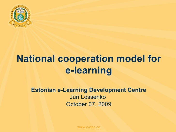 National cooperation model for e-learning Estonian e-Learning Development Centre Jüri Lõssenko  October 07, 2009