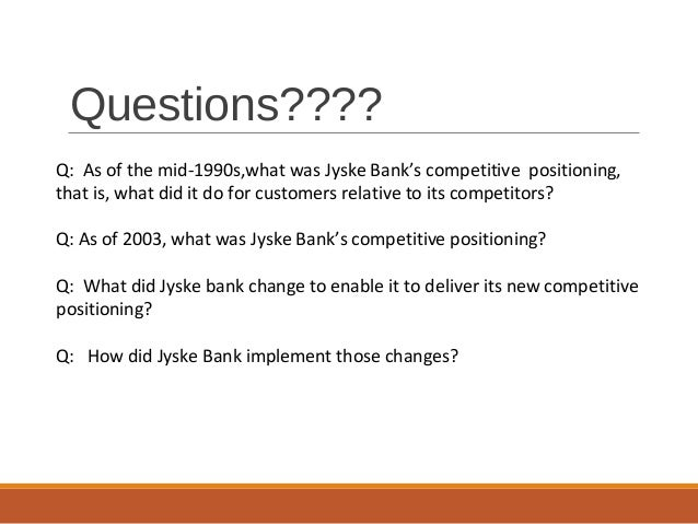how did jyske bank implemented those changes