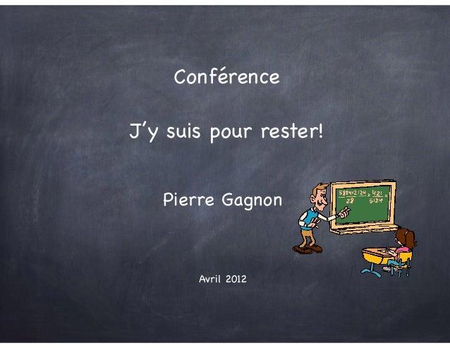 Pierre Gagnon Conférence  ! J'y suis pour rester! Avril 2012