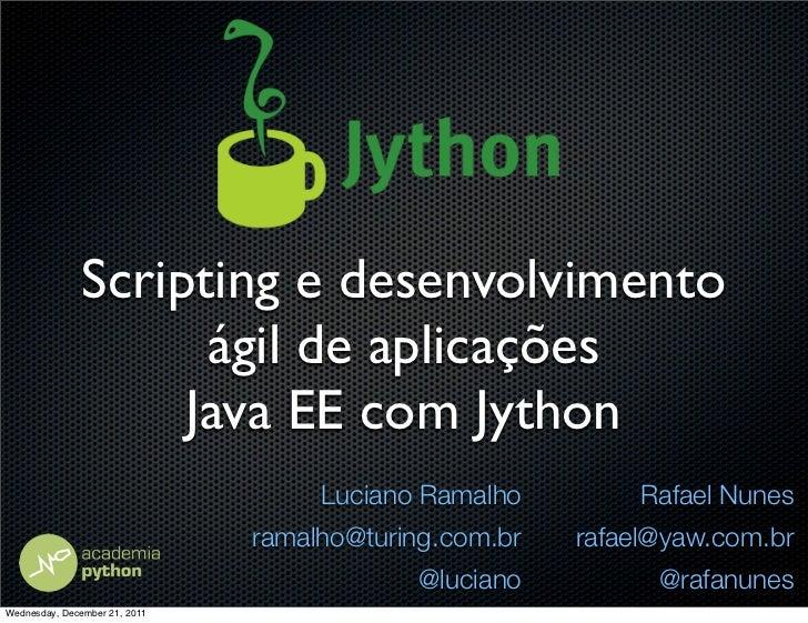 Scripting e desenvolvimento                     ágil de aplicações                    Java EE com Jython                  ...