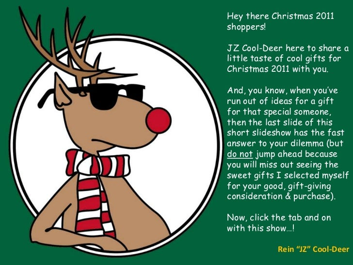 Hey there Christmas 2011shoppers!JZ Cool-Deer here to share alittle taste of cool gifts forChristmas 2011 with you.And, yo...